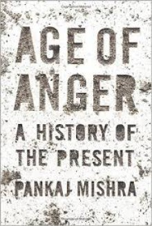 Age of Anger: A History of the Present - Pankaj Mishra