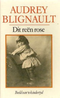 Dit reën rose: Beeld van ʾn kindertyd - Audrey Blignault