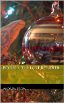 Bother, The Lost Reindeer - Andrew Frow