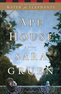 Ape House: A Novel - Sara Gruen
