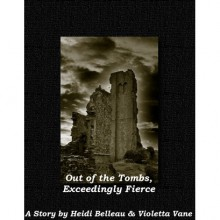 Out of the Tombs, Exceedingly Fierce - Heidi Belleau, Violetta Vane