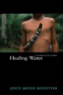 Healing Water: An Hawaiian Story - Joyce Moyer Hostetter