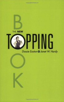 The New Topping Book - Dossie Easton;Janet W. Hardy