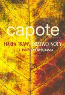 Harfa traw, Drzewo nocy i inne opowiadania - Truman Capote
