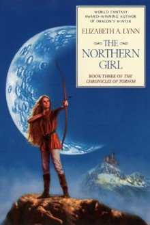 The Northern Girl: The Chronicles Of Tornor, Book 3 - Elizabeth A. Lynn