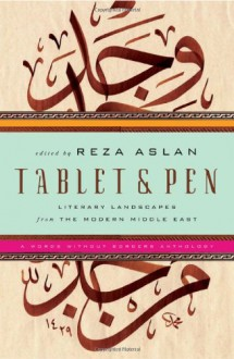 Tablet & Pen: Literary Landscapes from the Modern Middle East - Reza Aslan