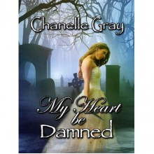 My Heart Be Damned (Damned, #1) - C. Gray