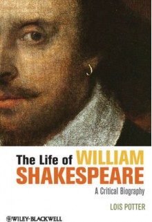 The Life of William Shakespeare: A Critical Biography - Lois Potter