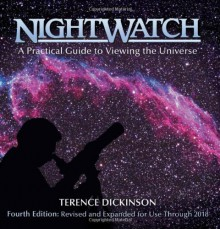 Nightwatch: A Practical Guide to Viewing the Universe - Terence Dickinson, Timothy Ferris, Rob Cooke, Adolf Schaller, Roberta Cooke, Victor Costanzo