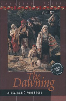 The Dawning: A Novel (Emerging Voices : New International Fiction Series) - Milka Bajic-Poderegin