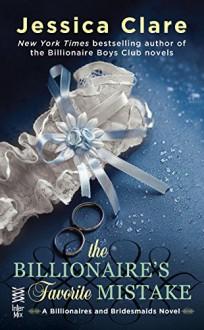 The Billionaire's Favorite Mistake (Billionaires And Bridesmaids Book 4) - Jessica Clare
