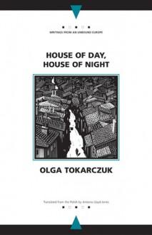 House of Day, House of Night - Olga Tokarczuk, Antonia Lloyd-Jones