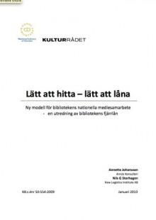 Lätt att hitta - lätt att låna : ny modell för bibliotekens nationella mediesamarbete. En utredning av bibliotekens fjärrlån - Annette Johansson, Nils G. Storhagen
