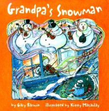 Grandpa's Snowman - Gary Barwin, Kitty Macaulay