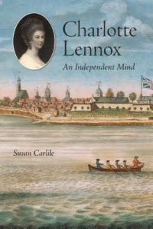 Charlotte Lennox: An Independent Mind - Susan Carlile