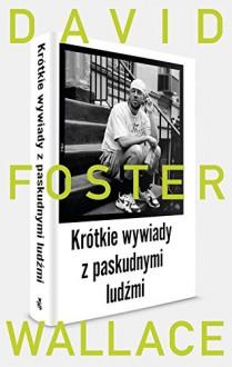 Krotkie wywiady z paskudnymi ludźmi - David Foster Wallace