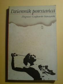 Dziennik powstańca - Zbigniew Czajkowski-Dębczyński