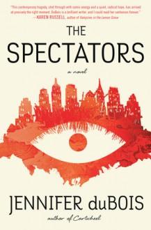 The Spectators - Jennifer duBois