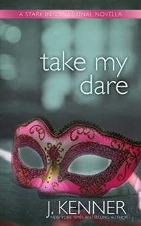 Take My Dare: A Stark International Novella (Stark International Trilogy Book 4) - J. Kenner