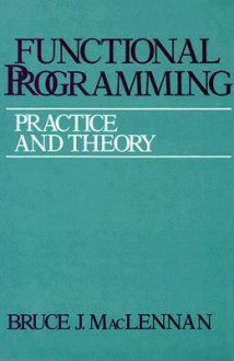 Functional Programming: Practice and Theory - Bruce J. MacLennan