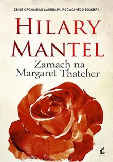 Zamach na Margaret Thatcher - Hilary Mantel