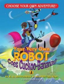 Your Very Own Robot Goes Cuckoo-Bananas (Choose Your Own Adventure - Dragonlark) - R.A. Montgomery