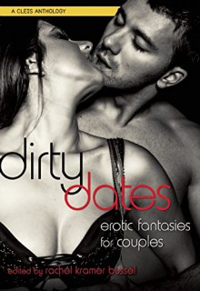 Dirty Dates: Erotic Fantasies for Couples - Rachel Kramer Bussel