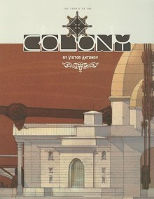 THE COLONY: an illustrated novel about utopian architecture - Viktor Antonov