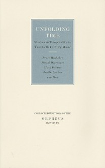 Unfolding Time: Studies in Temporality in Twentieth-Century Music - Mark Delaere