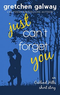 Just Can't Forget You: Oakland Hills Short Story 2 - Gretchen Galway