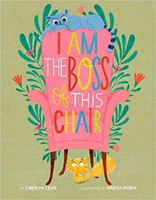 I Am the Boss of this Chair - illustrated by Marisa Morea Carolyn Crimi