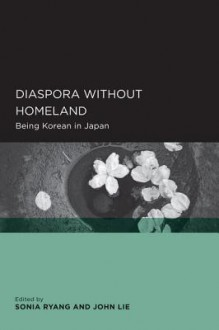 Diaspora without Homeland: Being Korean in Japan - Sonia Ryang, John Lie