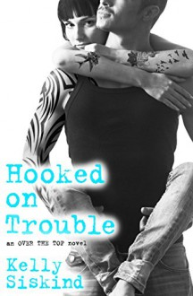 Hooked on Trouble (Over the Top) - Kelly Siskind