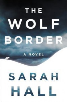 The Wolf Border - Sarah Hall