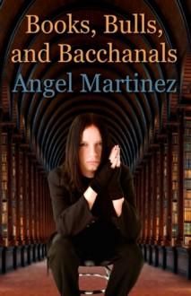 Books, Bulls, And Bacchanals - Angel Martinez