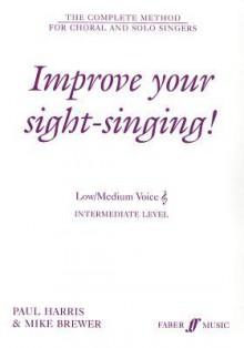 Improve Your Sight-Singing!: Low/Medium Intermediate Level - Paul Harris