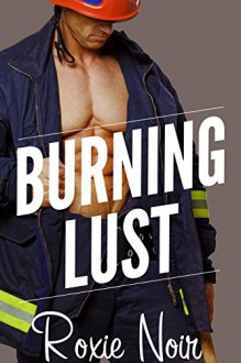 Burning Lust (An MMF Bisexual Threesome) - Roxie Noir