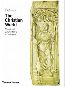 The Christian World: A Social and Cultural History of Christianity - Geoffrey Barraclough