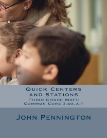 Quick Centers and Stations: Third Grade Common Core Math 3.oa.a.1 - John Pennington