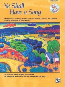 Ye Shall Have a Song: 13 Vocal Solos Featuring Famous Texts (Medium High Voice) - Jay Althouse