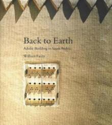 Back to Earth: Adobe Building in Saudi Arabia - William Facey, Prince Sultan bin Salman bin 'Abd al-'Aziz Al Sa'ud