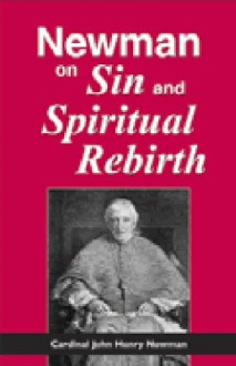 Newman On Sin And Spiritual Rebirth - John Henry Newman