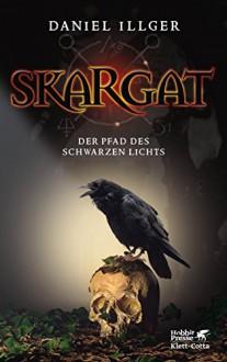 Skargat: Der Pfad des schwarzen Lichts - Daniel Illger