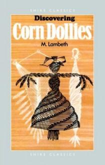 Discovering Corn Dollies - M. Lambeth