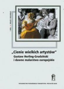 """""""Cienie wielkich artystów'. Gustaw Herling-Grudziński i dawne malarstwo europejskie - praca zbiorowa"""