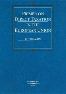 Mason's Primer on Direct Taxation in the European Union - Ruth Mason