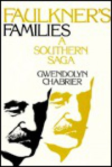 Faulkner's Families: A Southern Saga - Gwendolyne Chabrier