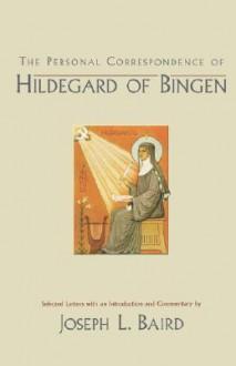 The Personal Correspondence of Hildegard of Bingen - Joseph L. Baird