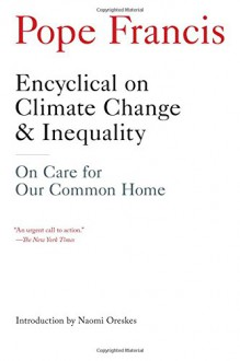Encyclical on Climate Change and Inequality: On Care for Our Common Home - Pope Francis, Naomi Oreskes