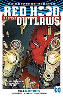 Red Hood and the Outlaws (2016-) Vol. 1: Dark Trinity - Scott Lobdell, Dexter Soy